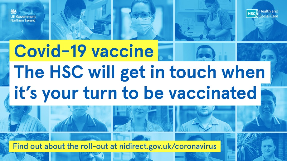 Covid-19 vaccine. the HSC will get in touch when it's your turn to be vaccination find out about the roll out at nidirect.gov.uk/coronavirus